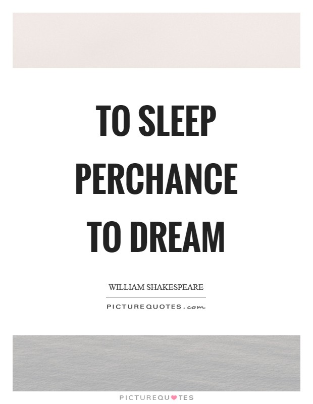 To sleep perchance to dream Picture Quote #1
