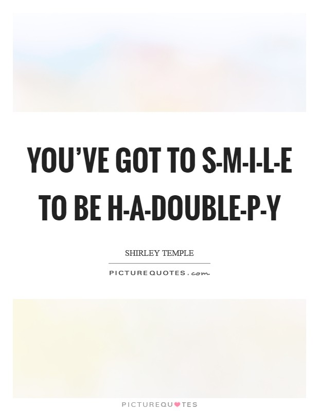 You've got to S-M-I-L-E To be H-A-Double-P-Y Picture Quote #1
