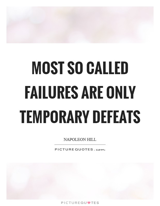 Most so called FAILURES are only temporary defeats Picture Quote #1