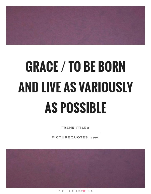 Grace / to be born and live as variously as possible Picture Quote #1