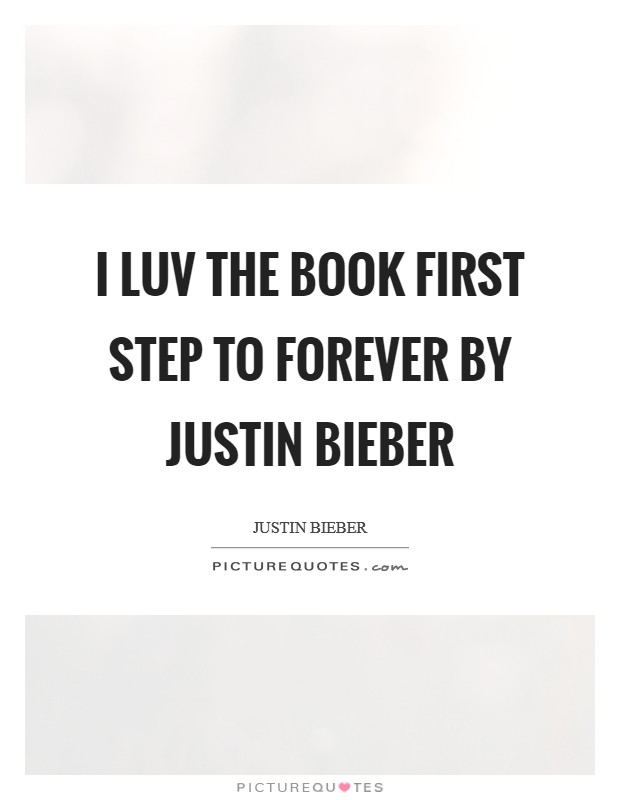 I luv the book first step to forever by justin bieber Picture Quote #1