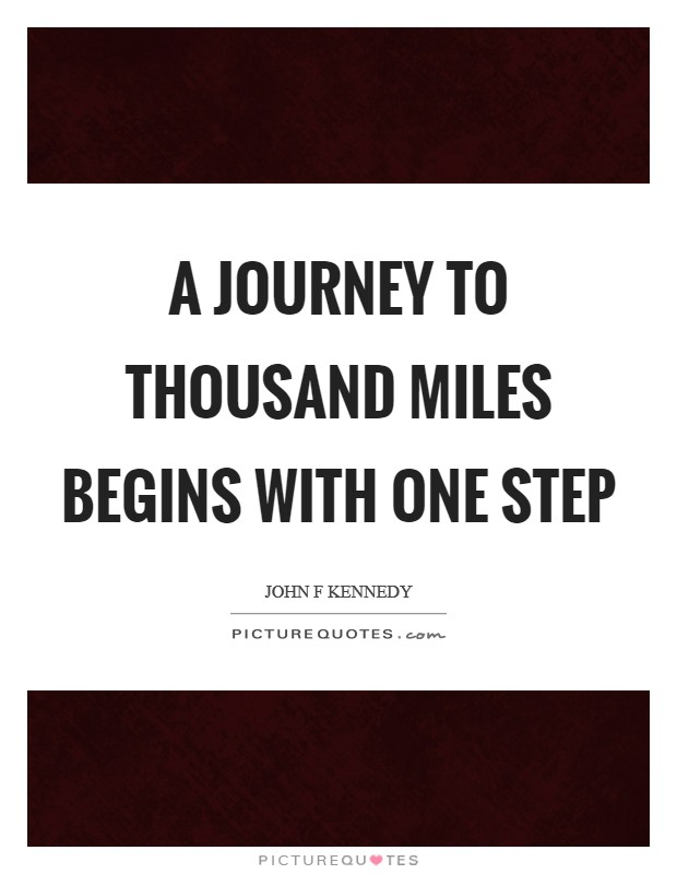 A journey to Thousand miles begins with one step Picture Quote #1