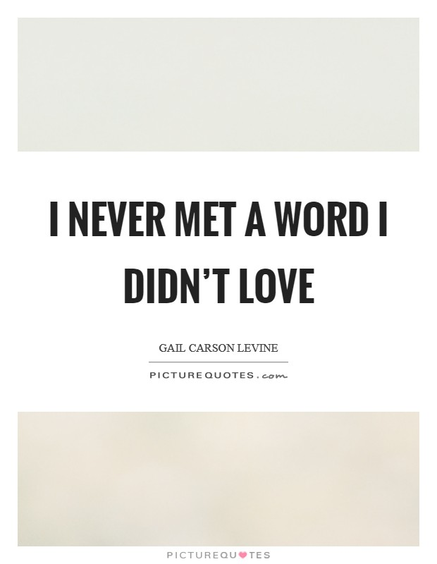 I never met a word I didn't love Picture Quote #1