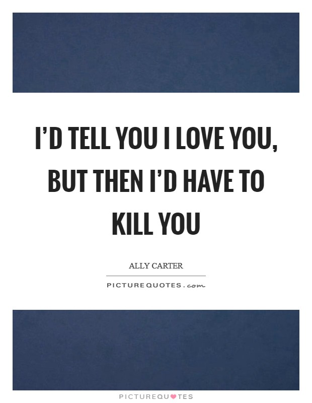 tell kill then quotes ally carter quote