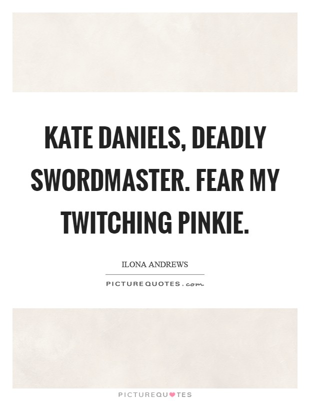 Kate Daniels, deadly swordmaster. Fear my twitching pinkie Picture Quote #1