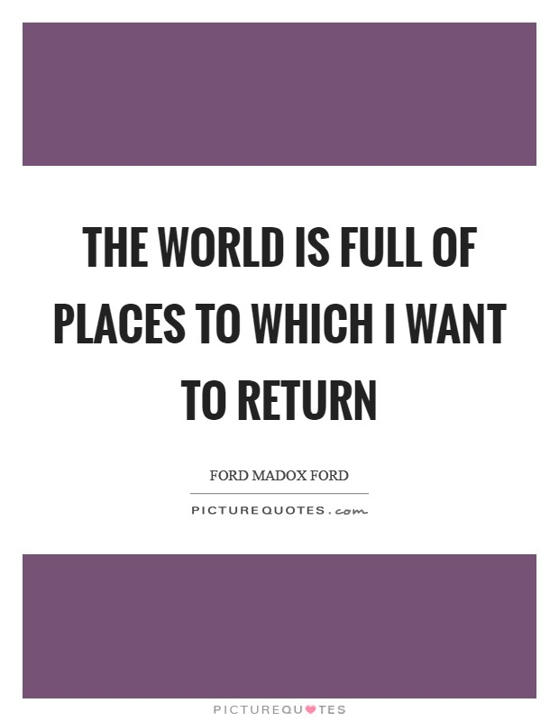 The world is full of places to which I want to return Picture Quote #1