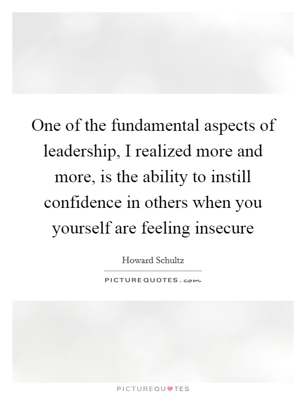 One of the fundamental aspects of leadership, I realized more and more, is the ability to instill confidence in others when you yourself are feeling insecure Picture Quote #1
