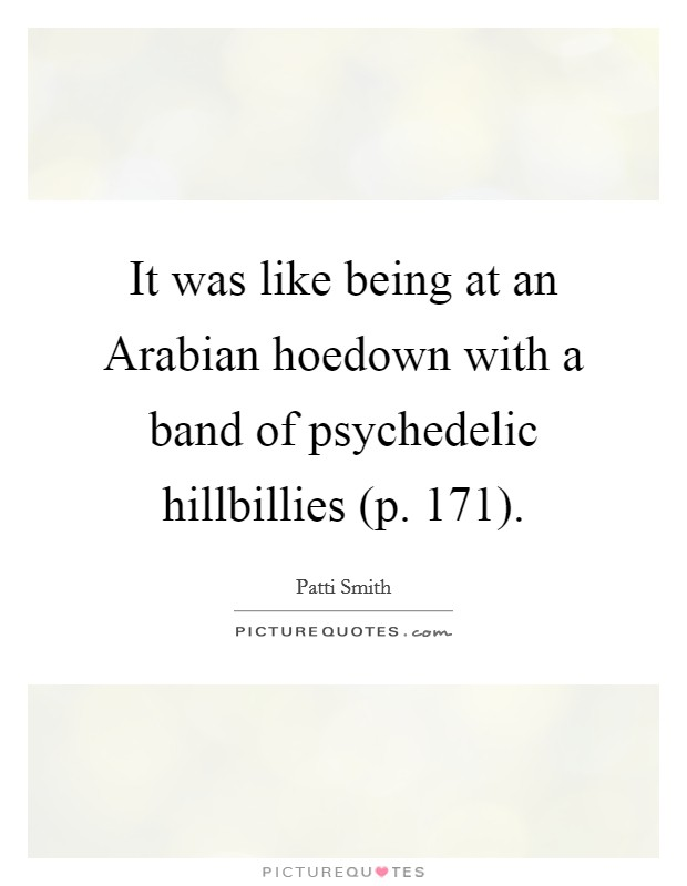 It was like being at an Arabian hoedown with a band of psychedelic hillbillies (p. 171) Picture Quote #1