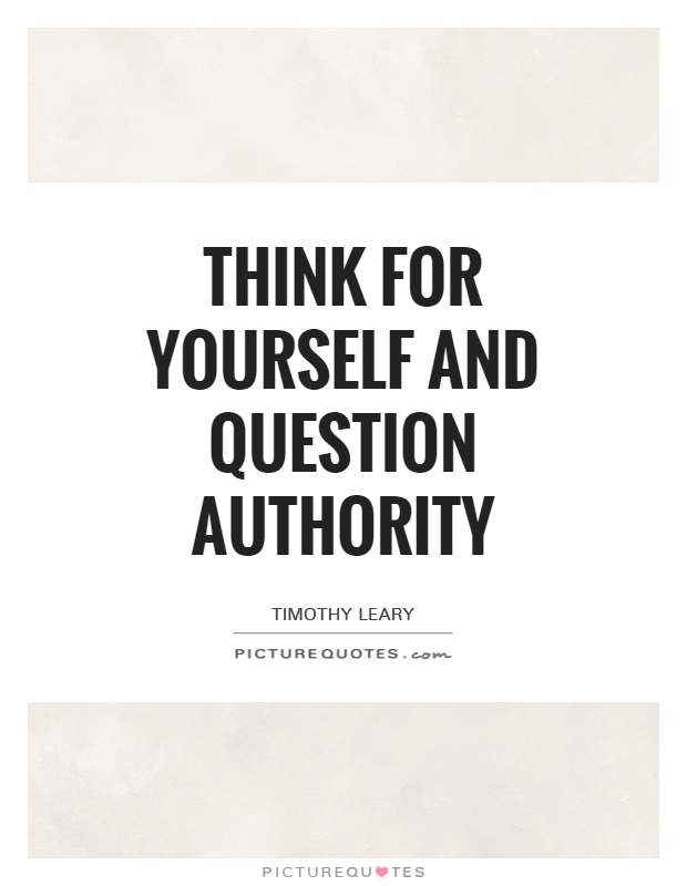 Think for yourself and question authority Picture Quote #1