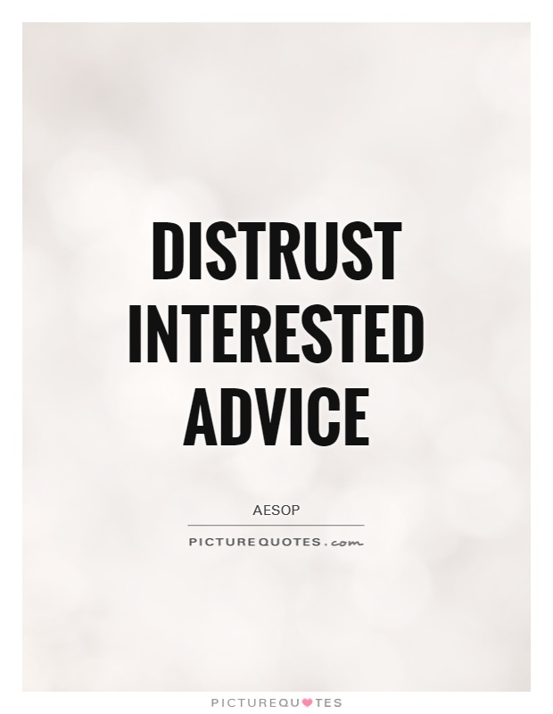 Distrust interested advice Picture Quote #1
