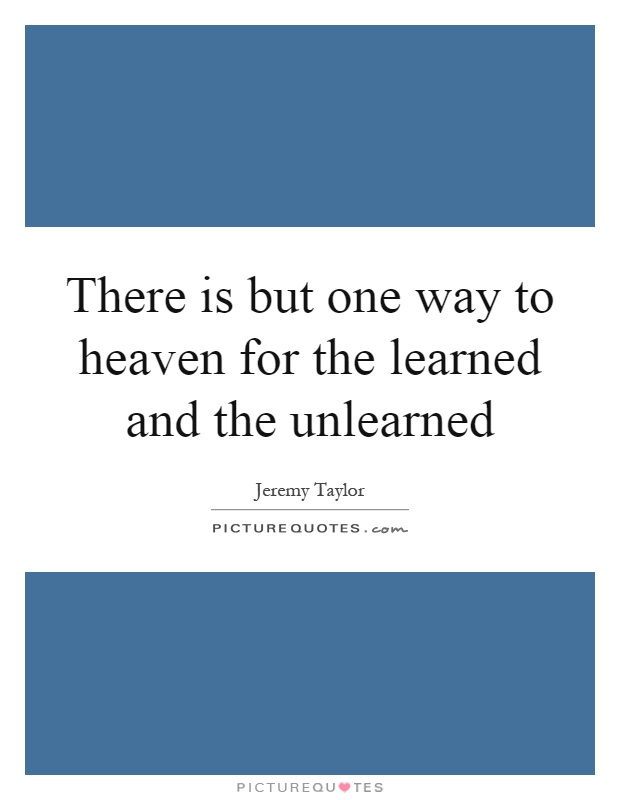 There is but one way to heaven for the learned and the unlearned Picture Quote #1
