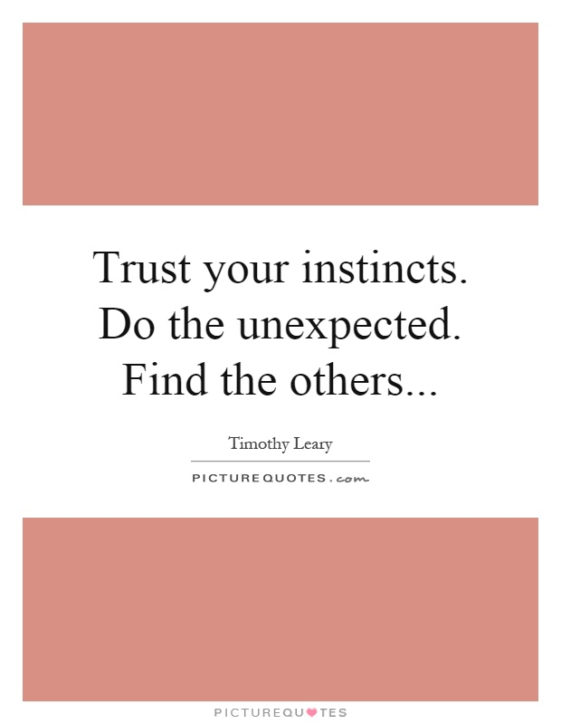 Trust your instincts. Do the unexpected. Find the others Picture Quote #1