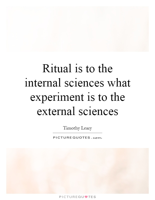 Ritual is to the internal sciences what experiment is to the external sciences Picture Quote #1