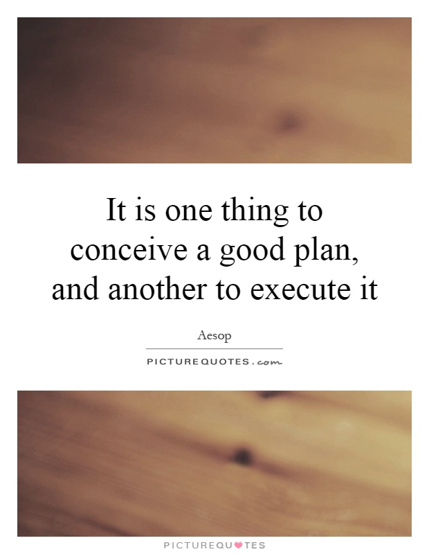 It is one thing to conceive a good plan, and another to execute it Picture Quote #1