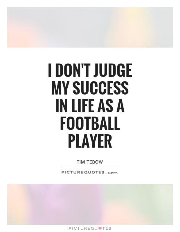 I don't judge my success in life as a football player Picture Quote #1