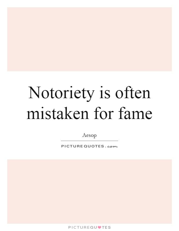 Notoriety is often mistaken for fame Picture Quote #1