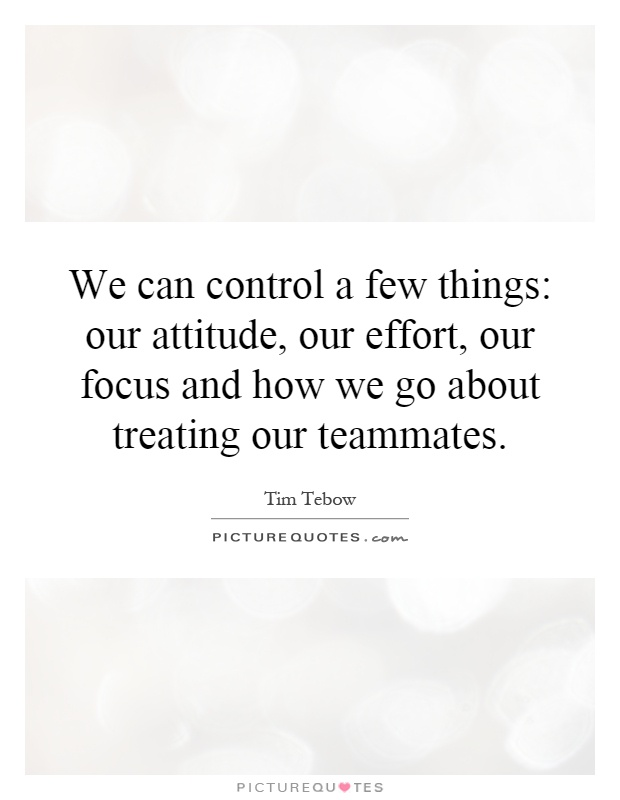 We Can Control A Few Things: Our Attitude, Our Effort, Our
