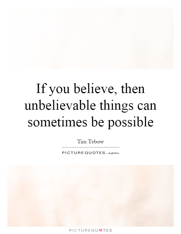 If you believe, then unbelievable things can sometimes be possible Picture Quote #1