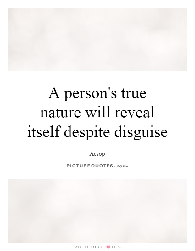 A person's true nature will reveal itself despite disguise Picture Quote #1
