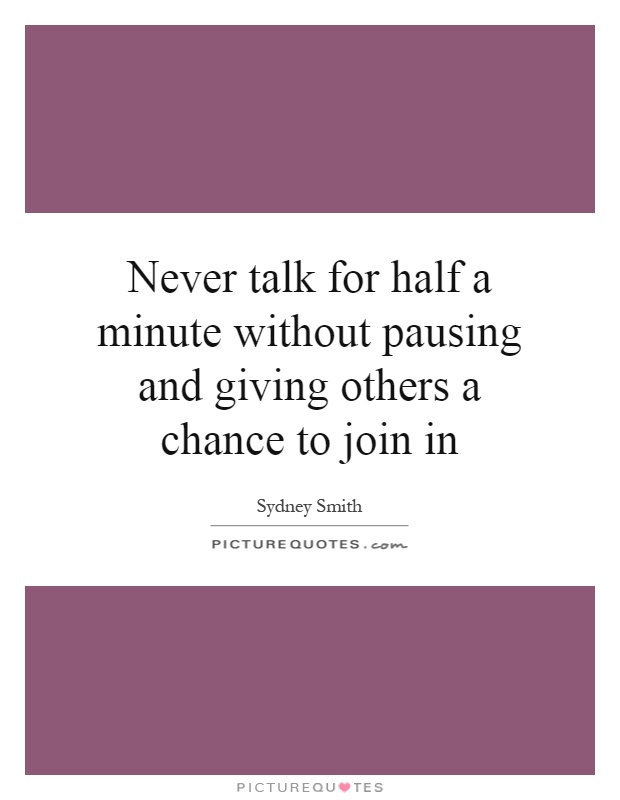 Never talk for half a minute without pausing and giving others a chance to join in Picture Quote #1