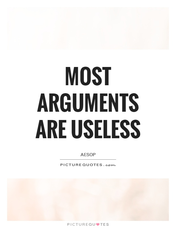 Most arguments are useless Picture Quote #1