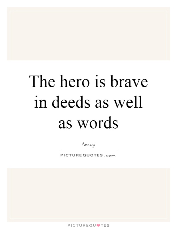 The hero is brave in deeds as well as words Picture Quote #1