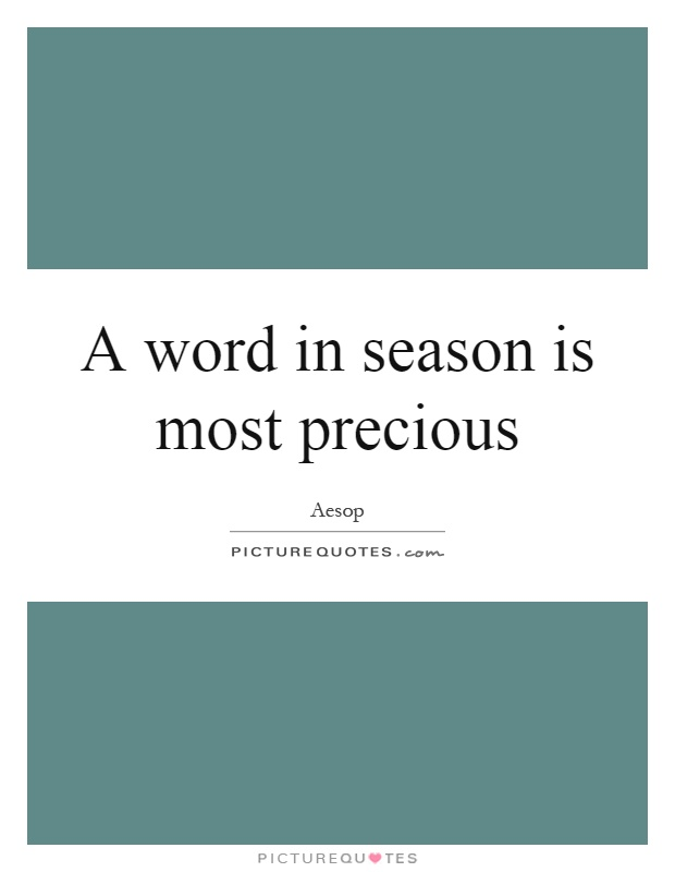 A word in season is most precious Picture Quote #1