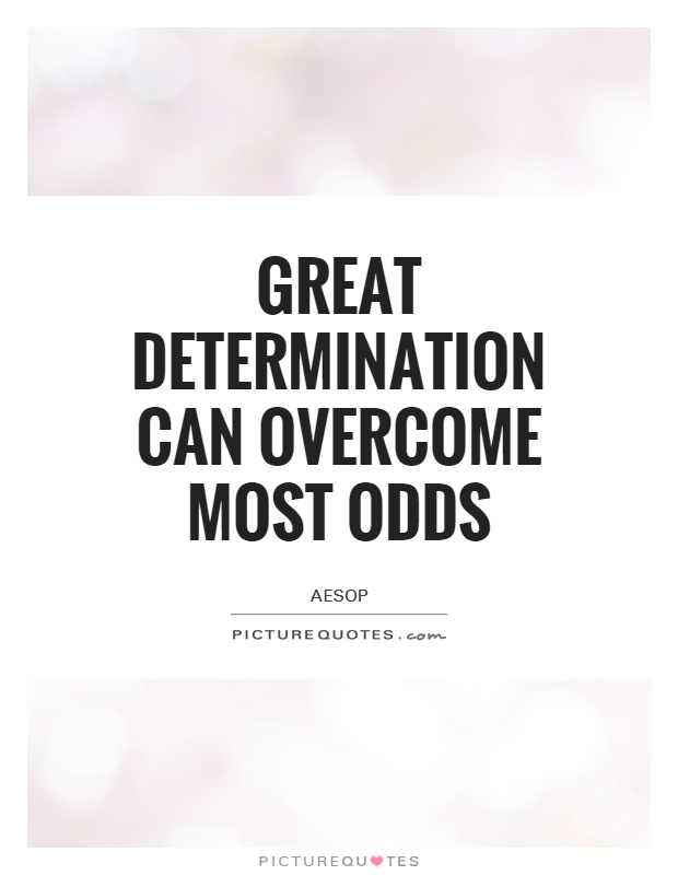 Great determination can overcome most odds Picture Quote #1