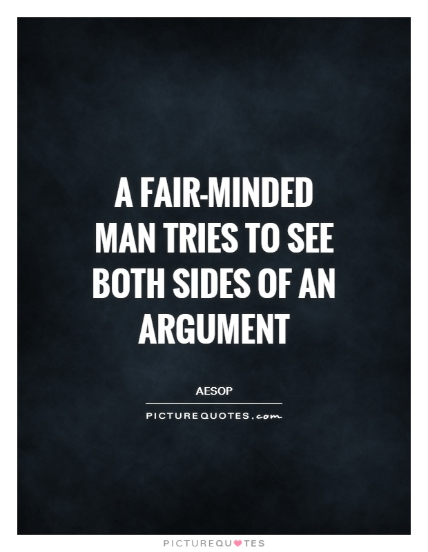 A fair-minded man tries to see both sides of an argument Picture Quote #1