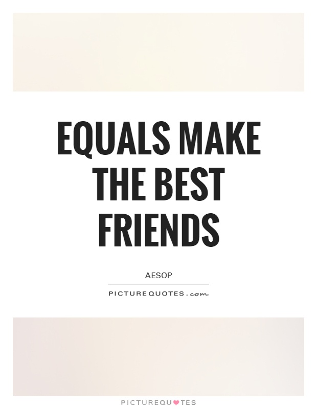 Equals make the best friends Picture Quote #1