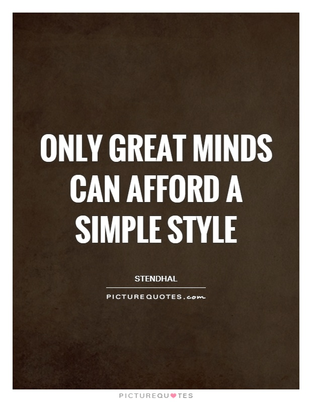 Only great minds can afford a simple style Picture Quote #1