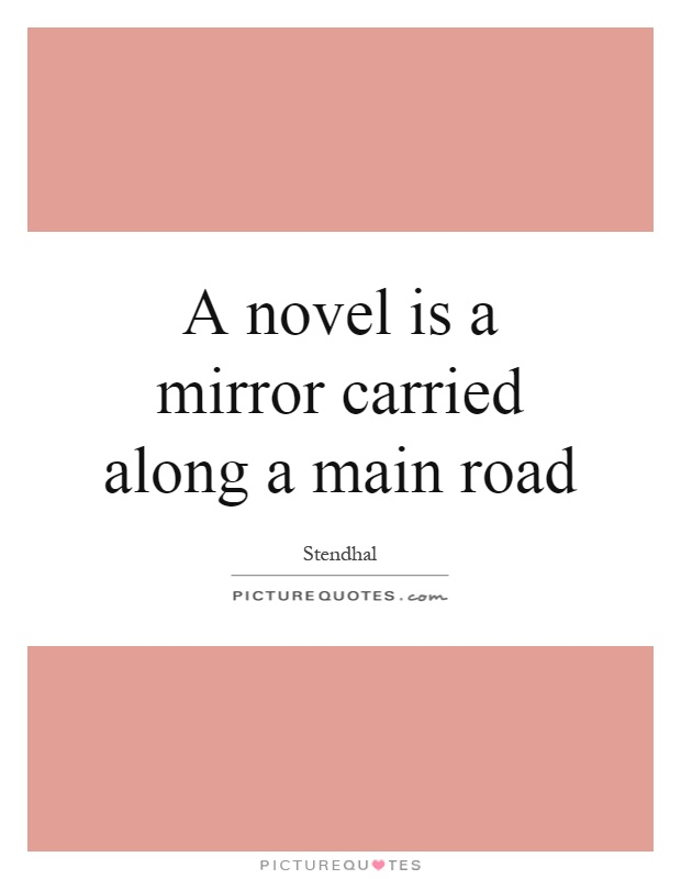 A novel is a mirror carried along a main road Picture Quote #1