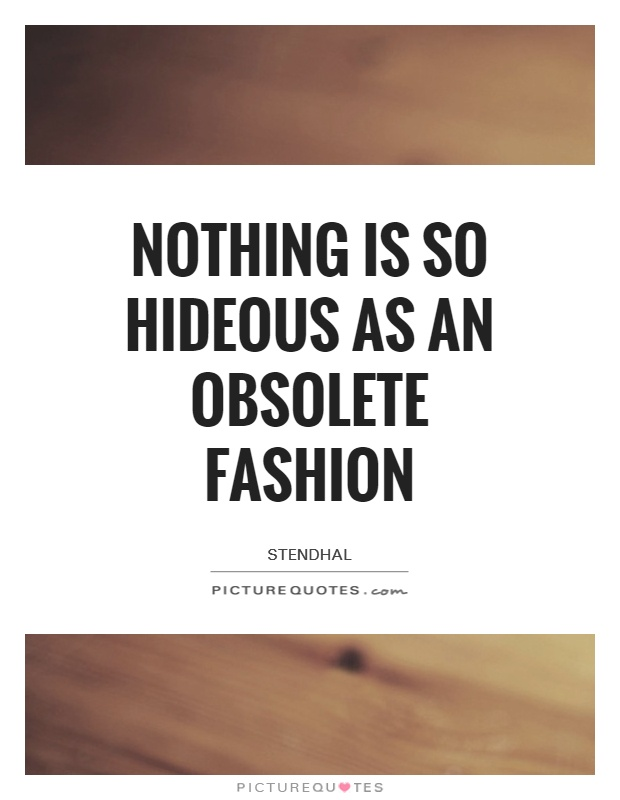 Nothing is so hideous as an obsolete fashion Picture Quote #1