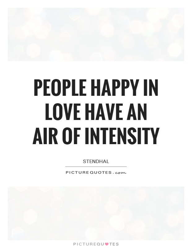People happy in love have an air of intensity Picture Quote #1
