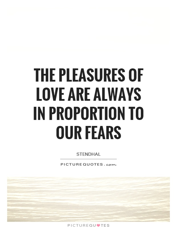 The pleasures of love are always in proportion to our fears Picture Quote #1