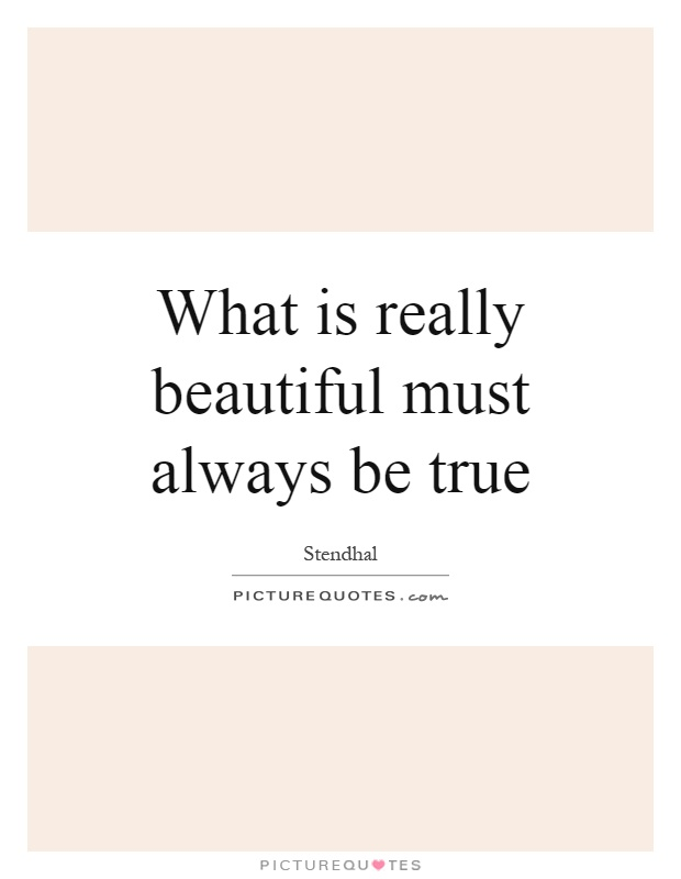 What is really beautiful must always be true Picture Quote #1