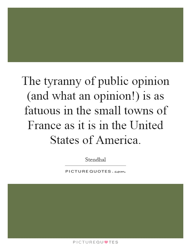 The tyranny of public opinion and what an opinion is as for The smallest town in the united states