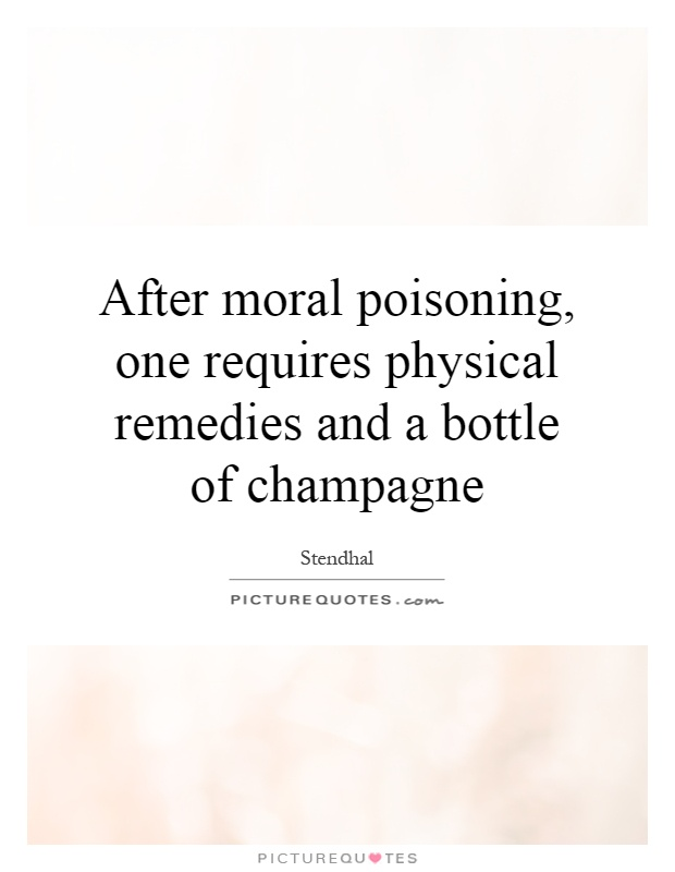 After moral poisoning, one requires physical remedies and a bottle of champagne Picture Quote #1