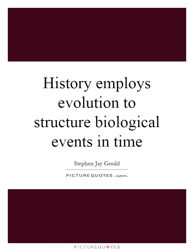 History employs evolution to structure biological events in time Picture Quote #1