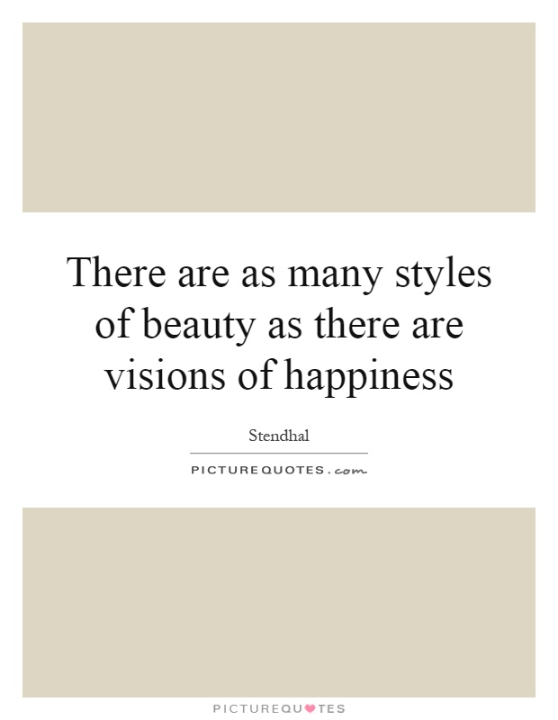 There are as many styles of beauty as there are visions of happiness Picture Quote #1