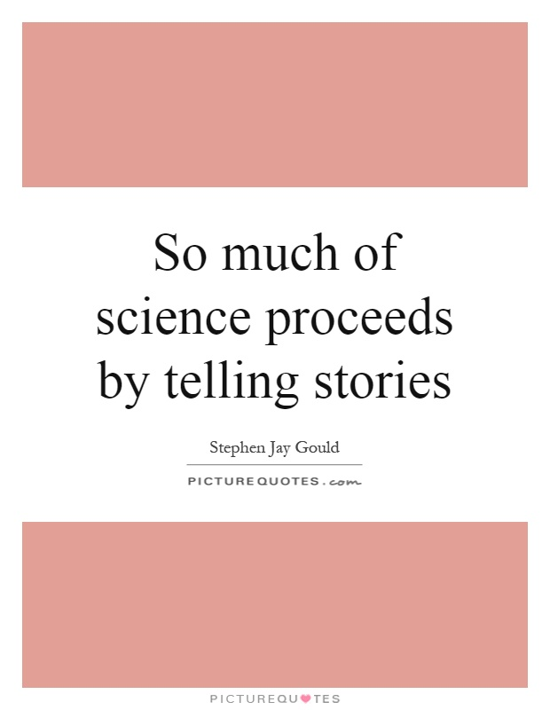 So much of science proceeds by telling stories Picture Quote #1
