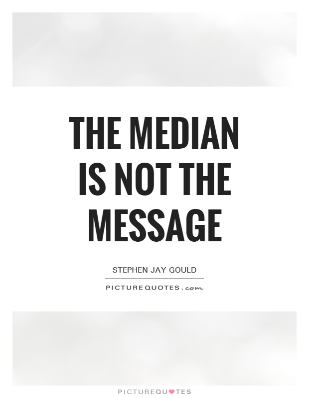 The median is not the message Picture Quote #1