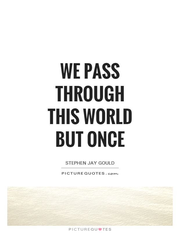 We pass through this world but once Picture Quote #1