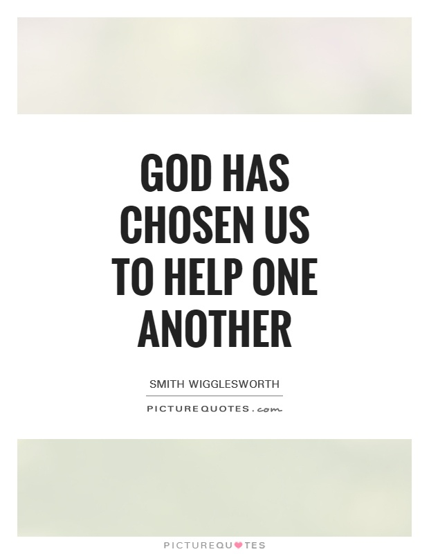 God has chosen us to help one another Picture Quote #1