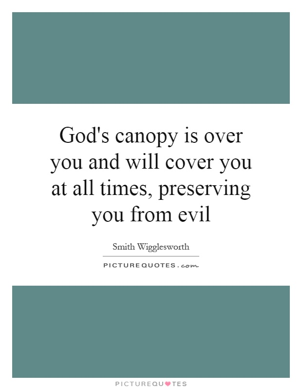 God's canopy is over you and will cover you at all times, preserving you from evil Picture Quote #1