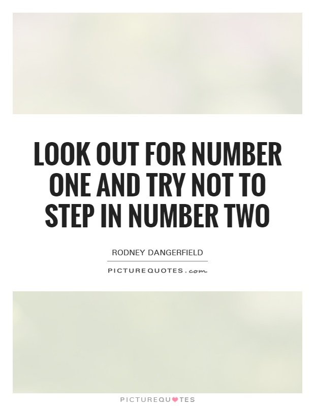 Look out for number one and try not to step in number two Picture Quote #1