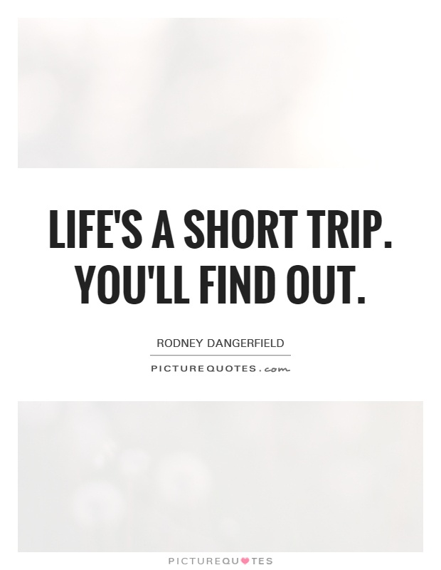 Life's a short trip. You'll find out Picture Quote #1
