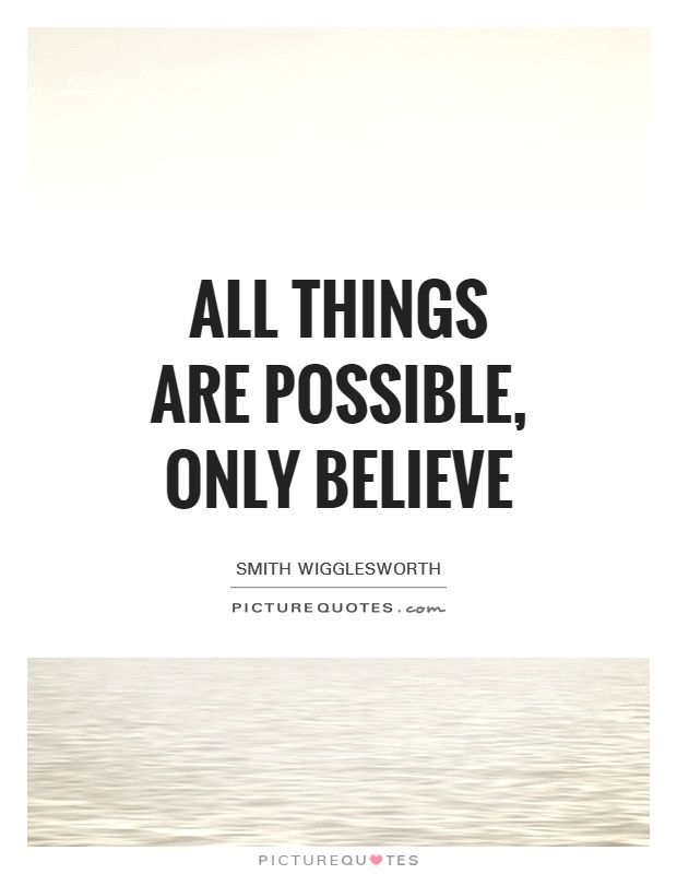 All things are possible, only believe | Picture Quotes