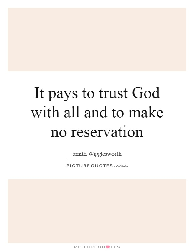 It pays to trust God with all and to make no reservation Picture Quote #1