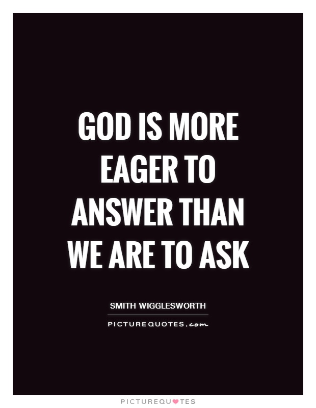 God is more eager to answer than we are to ask Picture Quote #1